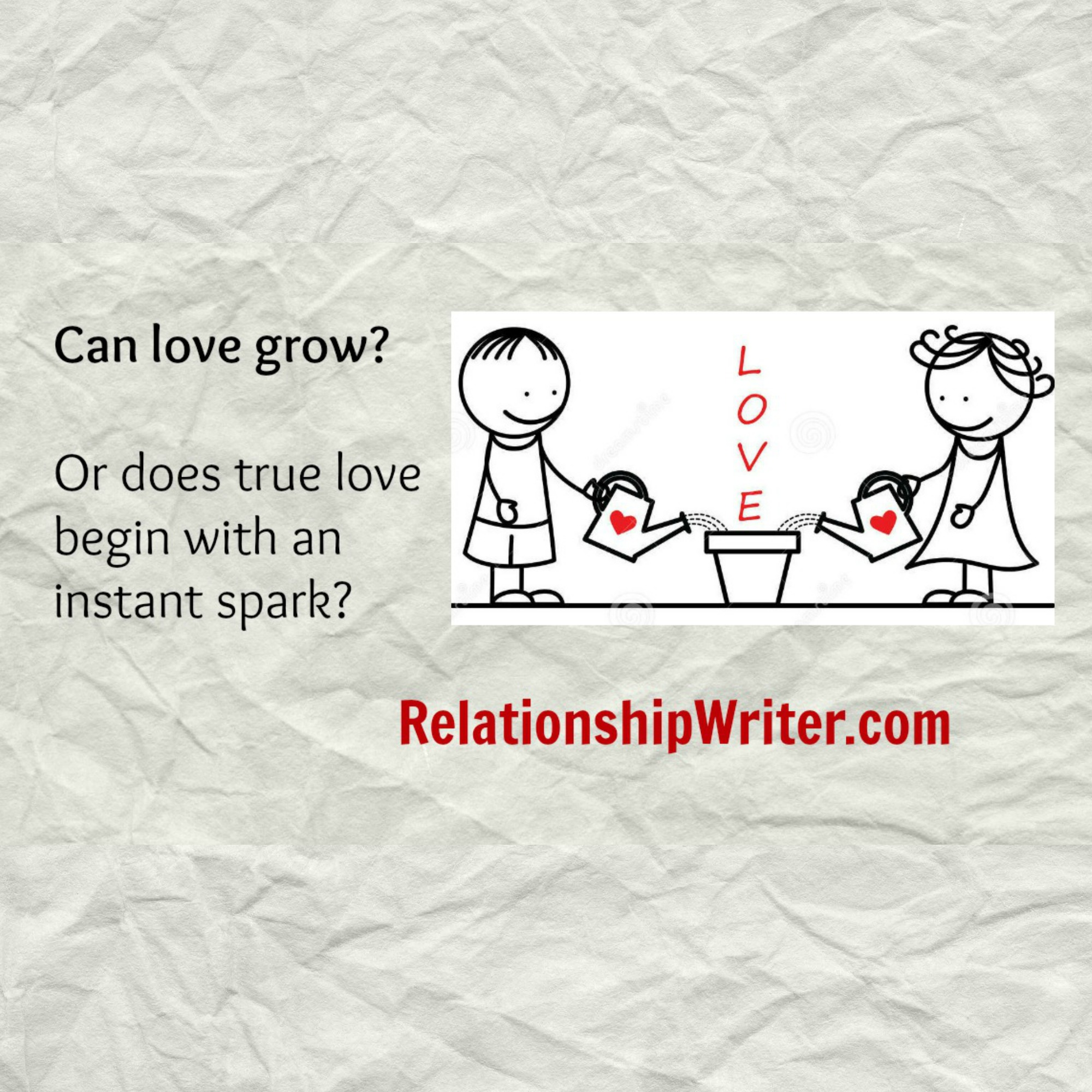Can love grow? Or does true love begin with an instant spark?