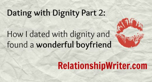 Dating with Dignity Part 2: How I Dated with Dignity and Found a Wonderful Boyfriend