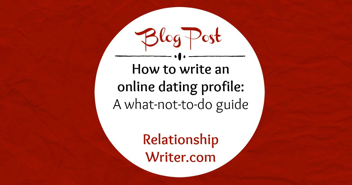 what not to write on a dating profile 6 include the basics: your age and occupation, whether or not you have children, whether you're looking for a date or a life partner.