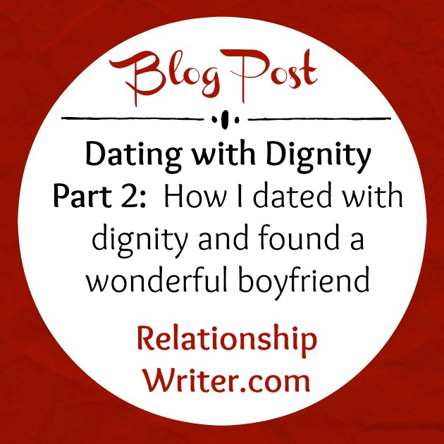 Dating with Dignity Part 2: How I Found a Wonderful Boyfriend