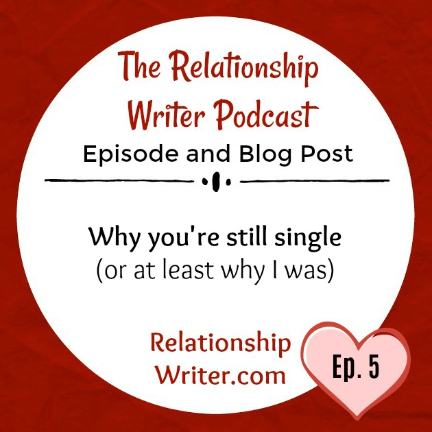 The Relationship Write Podcast - Ep.5 Why your still single